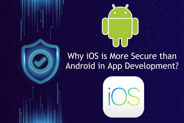Why iOS is More Secure than Android in App Development ...