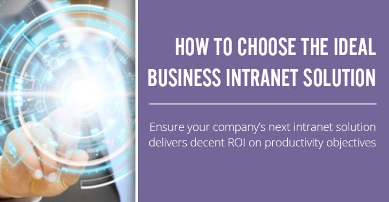 How to Choose the Ideal Business Intranet Solution for Your Company